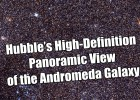 Hubbles High-Definition Panoramic View of the Andromeda Galaxy