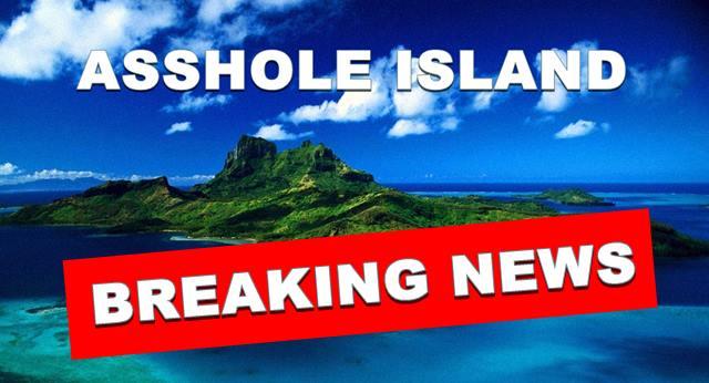 asshole island insel für arschlöcher verbrecher straftäter tierquäler und asoziale gesellschaftsunfähige breaking news